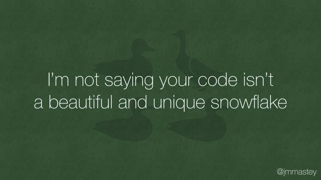 @jmmastey I'm not saying your code isn't a beau...