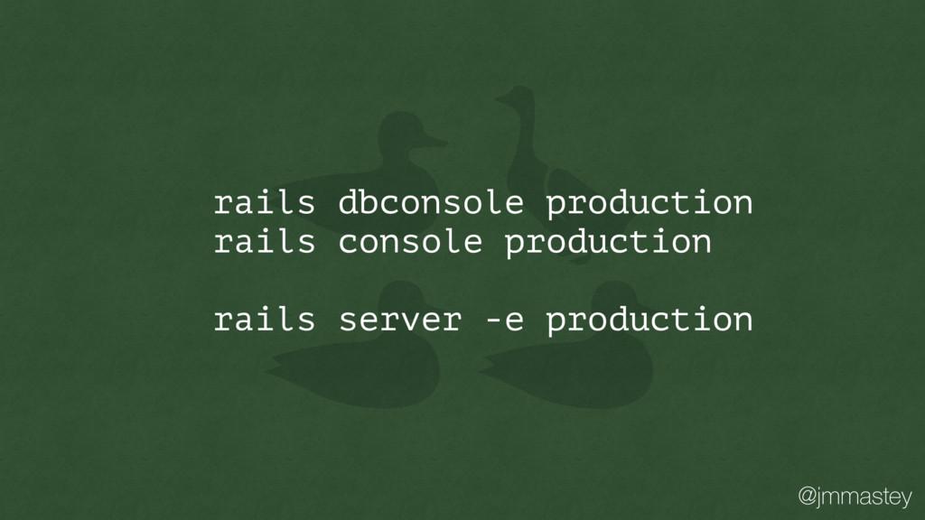 @jmmastey rails dbconsole production rails cons...
