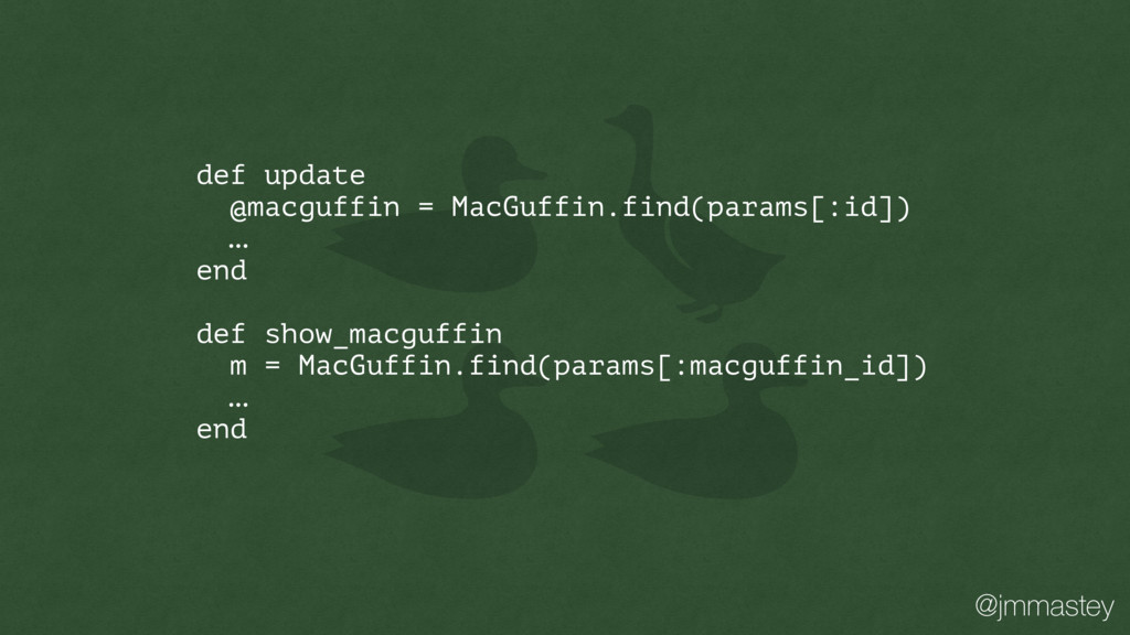 @jmmastey def update @macguffin = MacGuffin.fin...