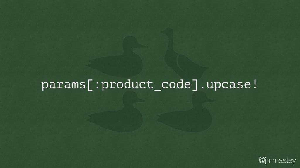 @jmmastey params[:product_code].upcase!