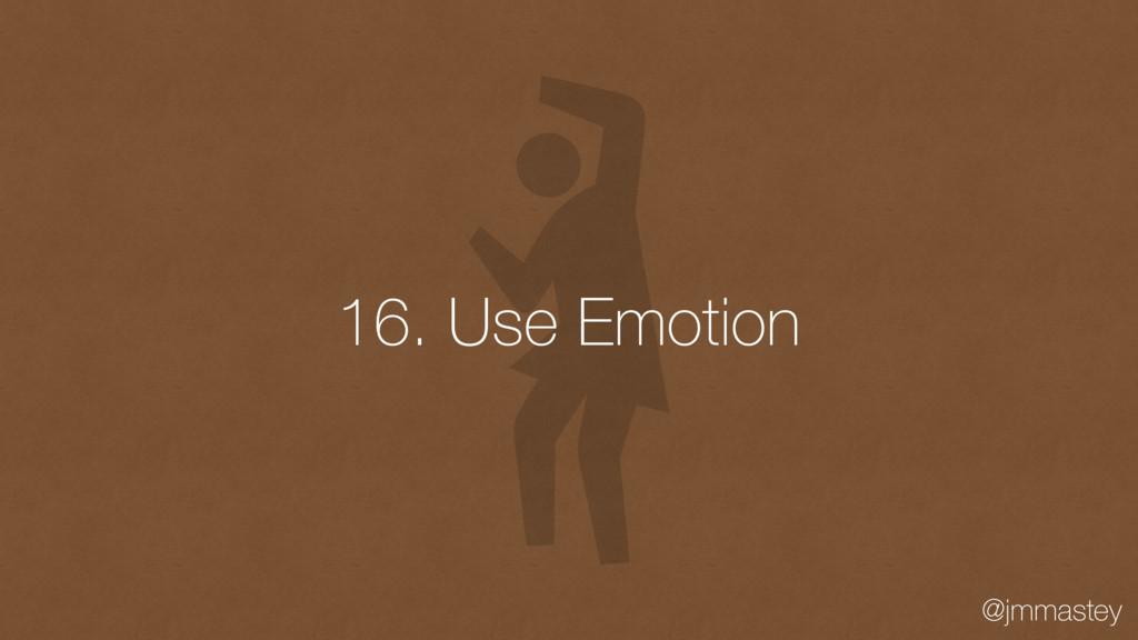 @jmmastey 16. Use Emotion