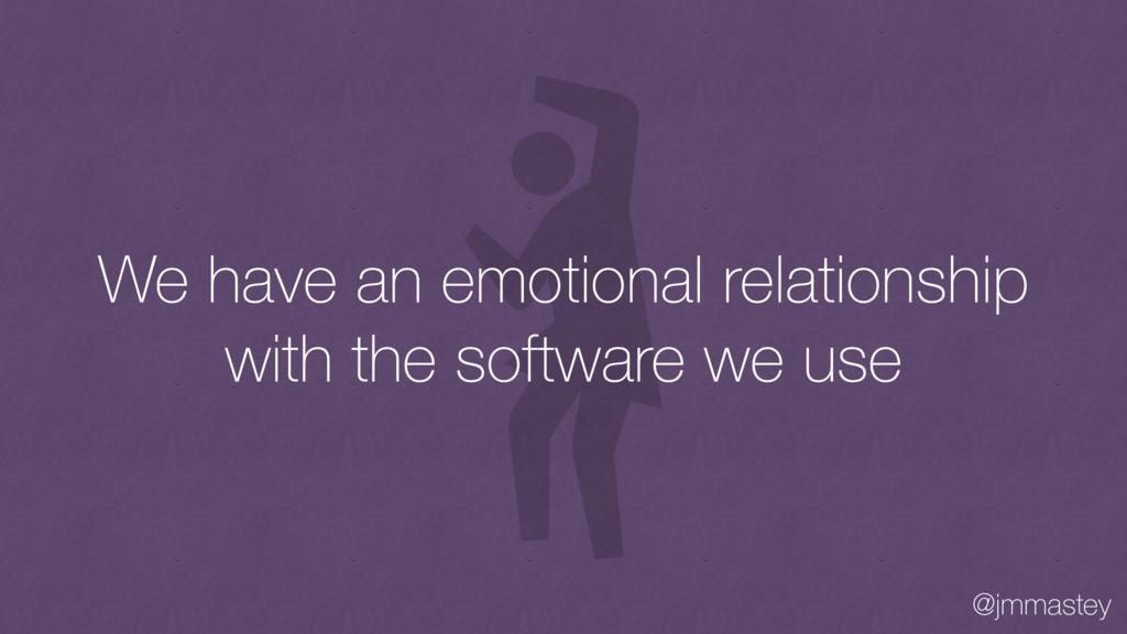 @jmmastey We have an emotional relationship wit...