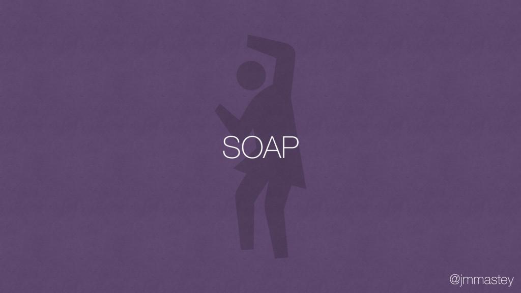 @jmmastey SOAP