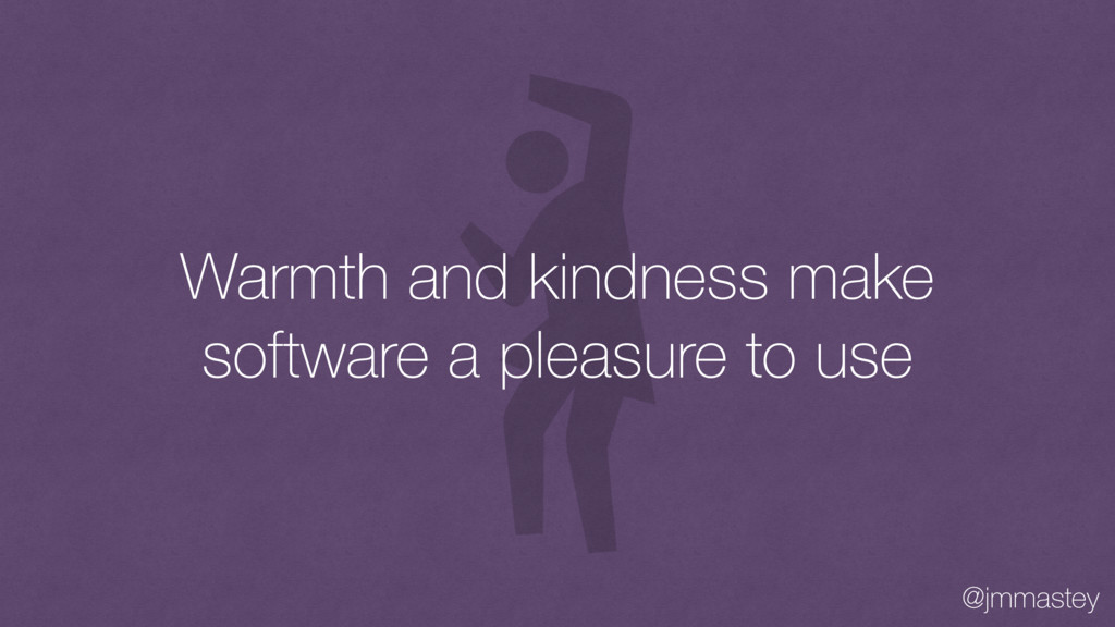 @jmmastey Warmth and kindness make software a p...