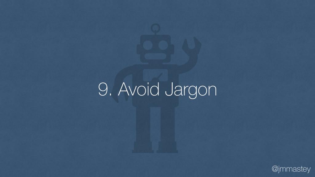 @jmmastey 9. Avoid Jargon