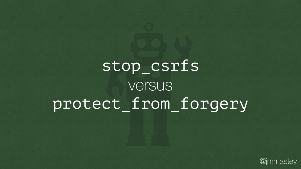 @jmmastey stop_csrfs versus protect_from_forgery