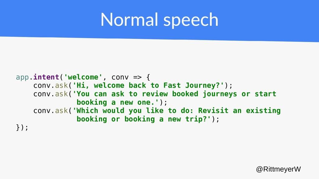 Normal speech app.intent('welcome', conv => { c...