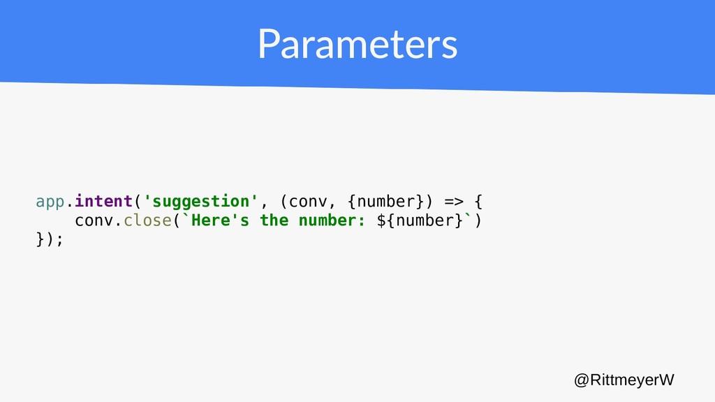 Parameters app.intent('suggestion', (conv, {num...