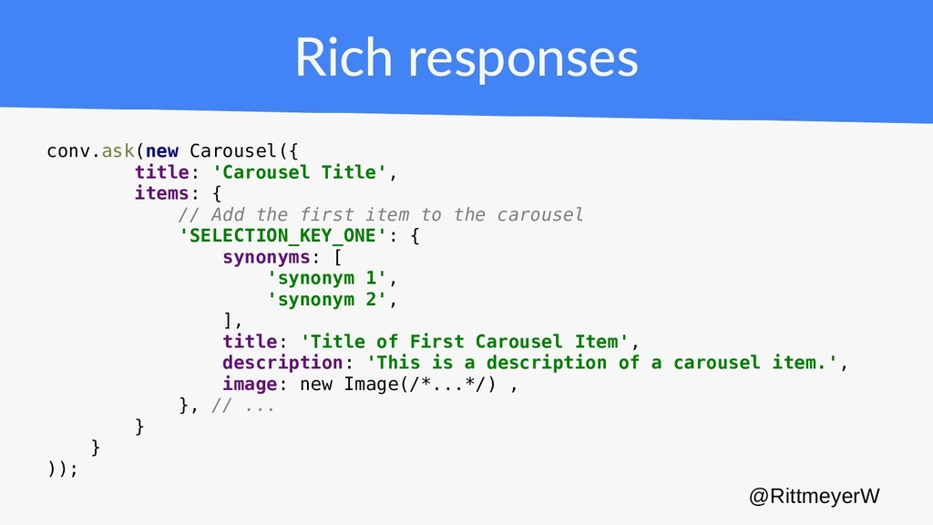 Rich responses conv.ask(new Carousel({ title: '...