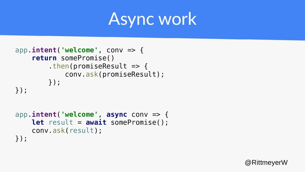 Async work app.intent('welcome', conv => { retu...