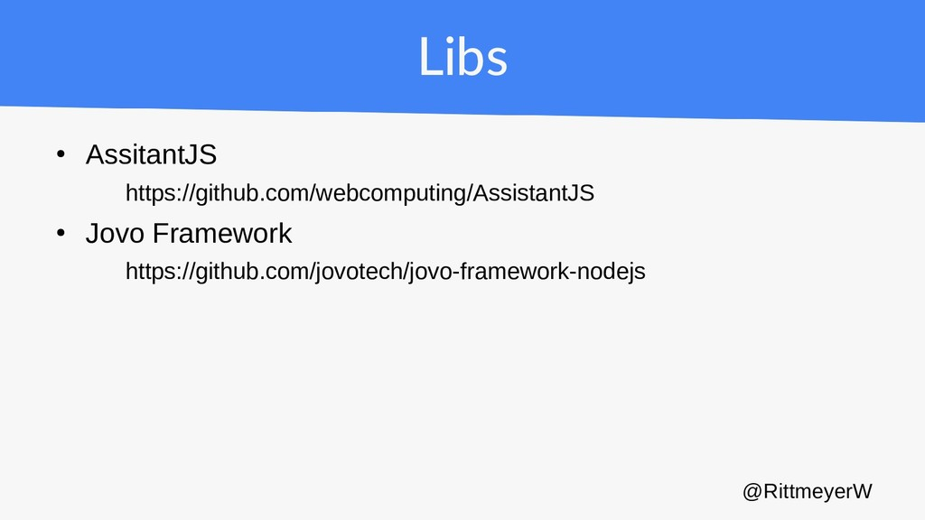 Libs ● AssitantJS https://github.com/webcomputi...