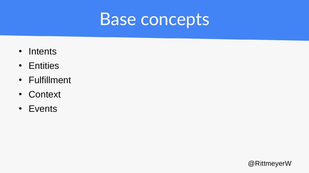 Base concepts ● Intents ● Entities ● Fulfillmen...
