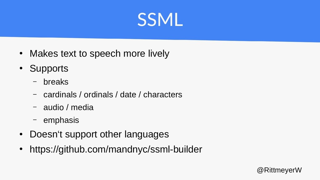 SSML ● Makes text to speech more lively ● Suppo...