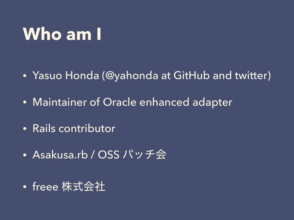 Who am I • Yasuo Honda (@yahonda at GitHub and ...