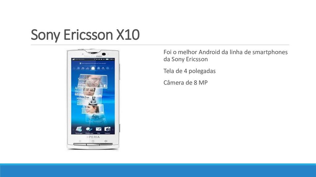Sony Ericsson X10 Foi o melhor Android da linha...