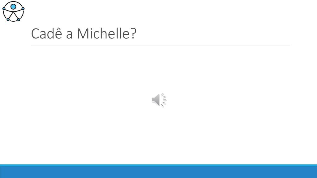 Cadê a Michelle?