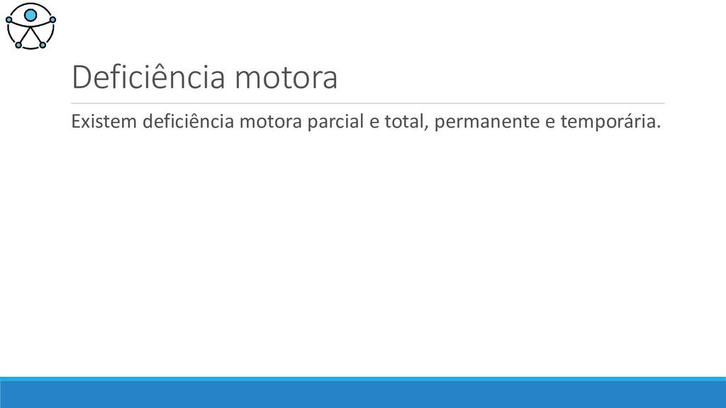 Deficiência motora Existem deficiência motora p...