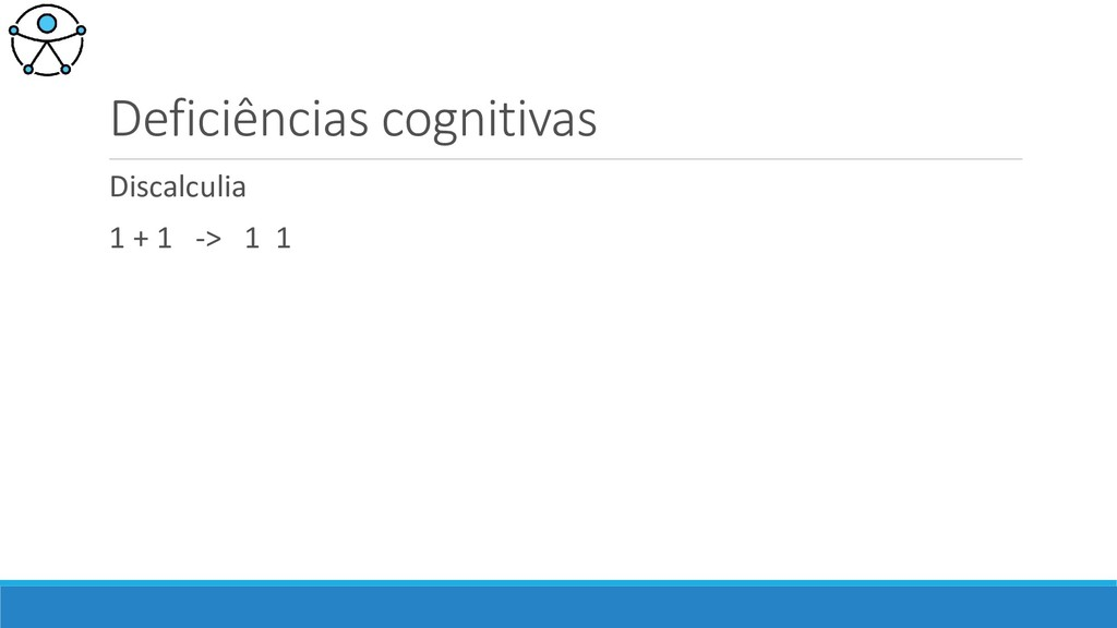 Deficiências cognitivas Discalculia 1 + 1 -> 1 1