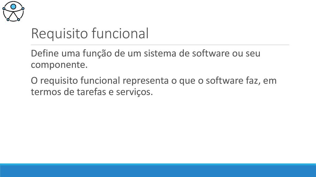 Requisito funcional Define uma função de um sis...