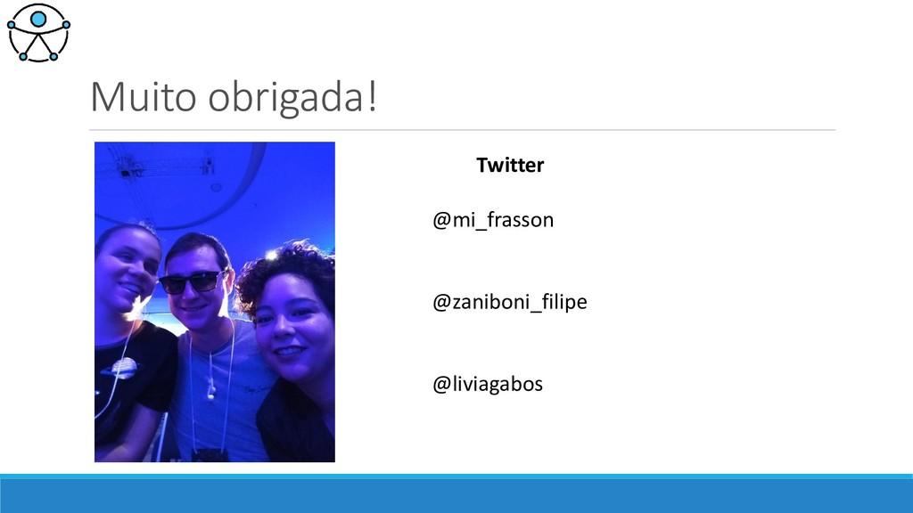 Muito obrigada! Twitter @mi_frasson @zaniboni_f...