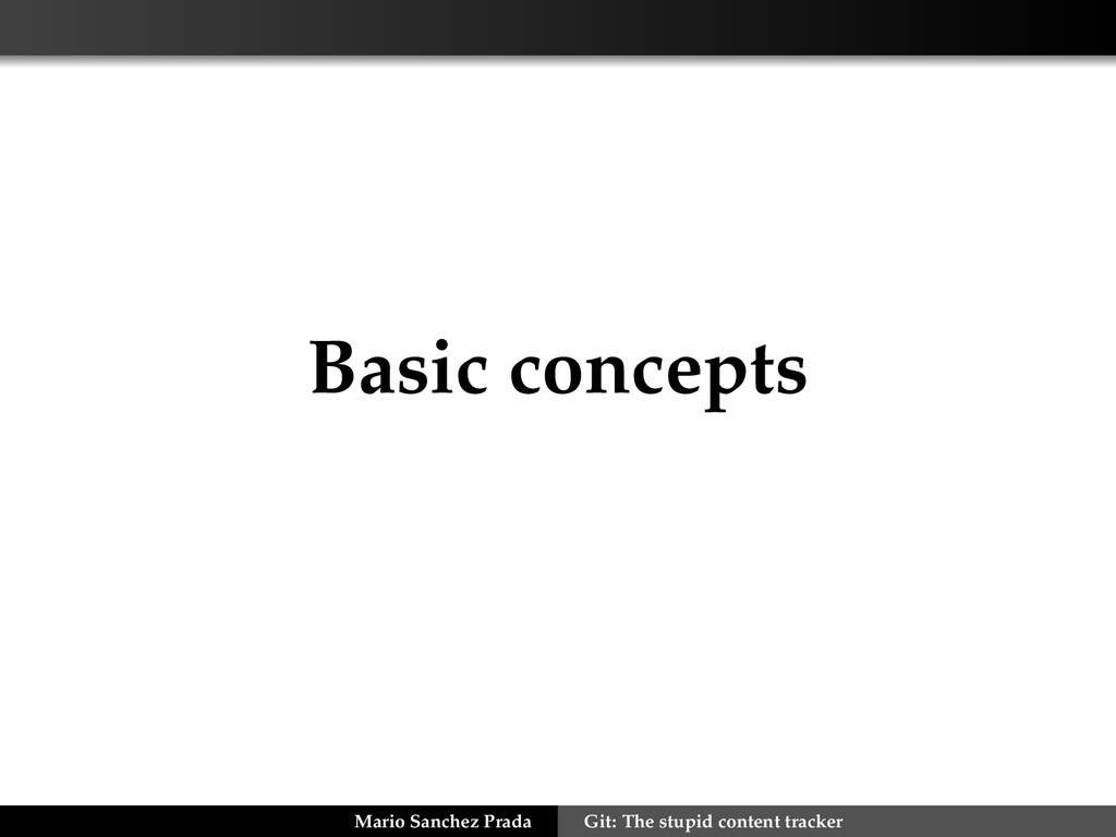 Basic concepts Mario Sanchez Prada Git: The stu...