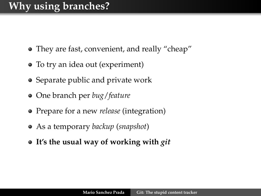 Why using branches? They are fast, convenient, ...