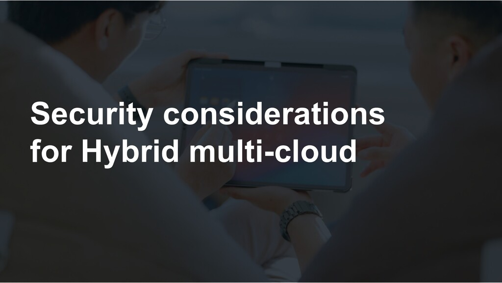 Security considerations for Hybrid multi-cloud
