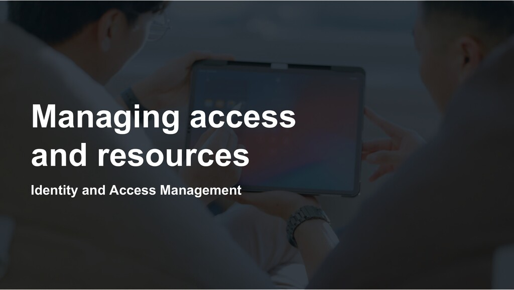 Identity and Access Management Managing access ...