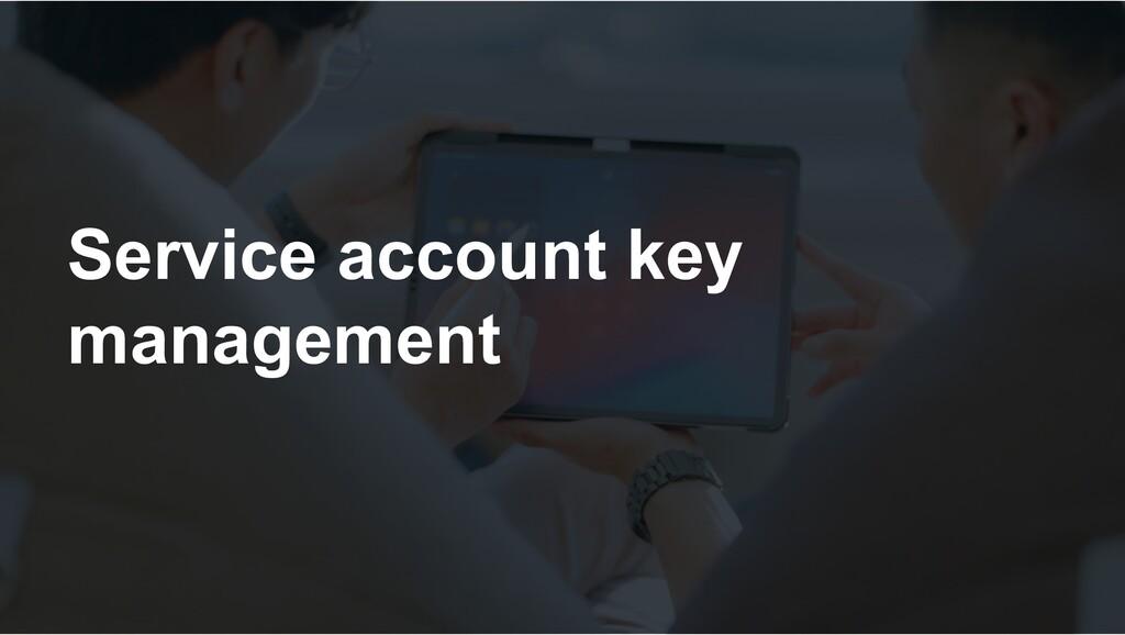 Service account key management