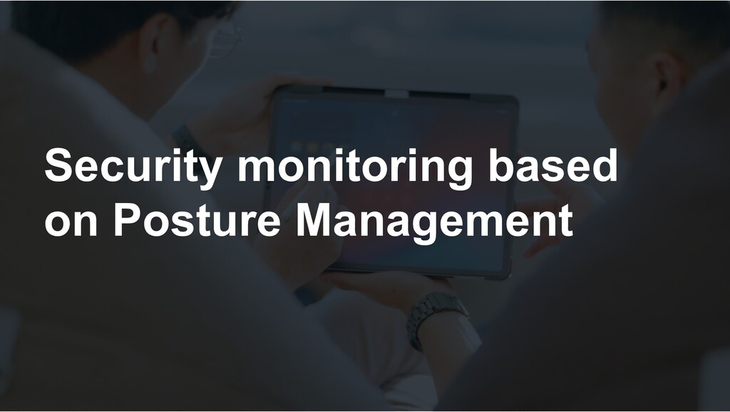 Security monitoring based on Posture Management