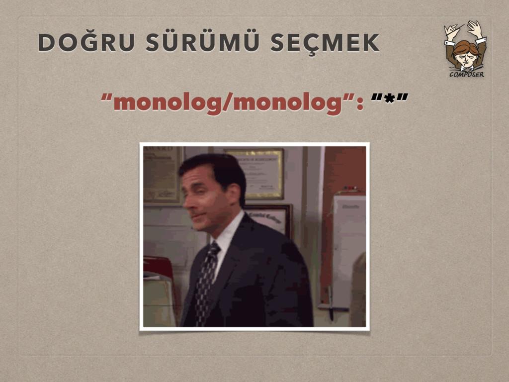 """DOĞRU SÜRÜMÜ SEÇMEK """"monolog/monolog"""": """"*"""""""