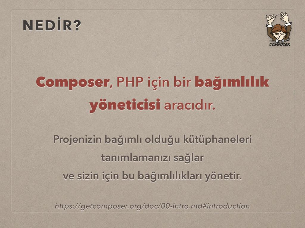 NEDİR? Composer, PHP için bir bağımlılık yöneti...