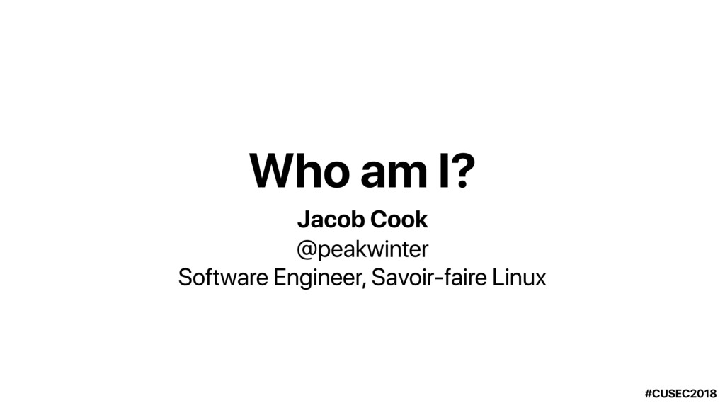 Who am I? @peakwinter Jacob Cook Software Engin...