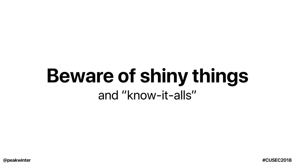 """Beware of shiny things and """"know-it-alls"""" @peak..."""