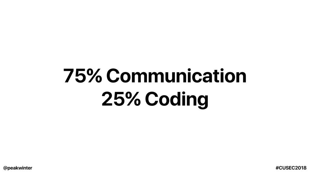 75% Communication 25% Coding @peakwinter #CUSEC...