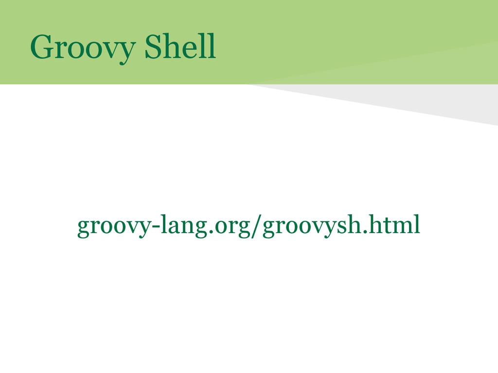 Groovy Shell groovy-lang.org/groovysh.html