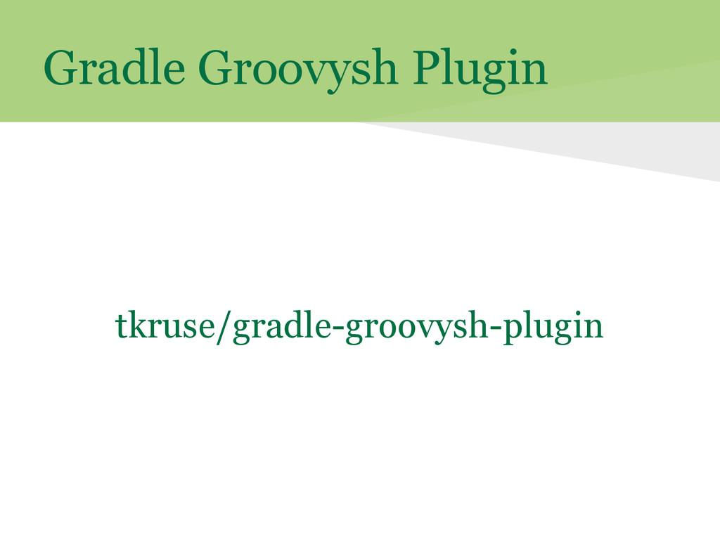 Gradle Groovysh Plugin tkruse/gradle-groovysh-p...