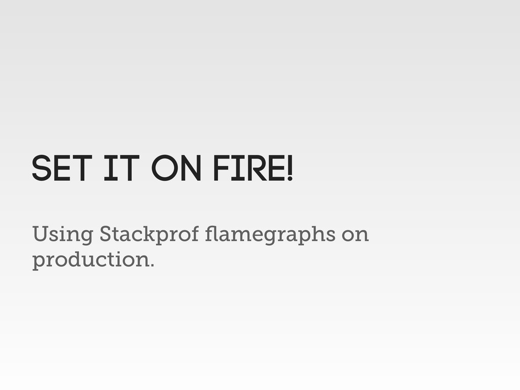 Using Stackprof flamegraphs on production. SET I...