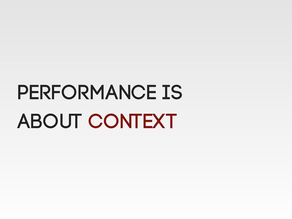 Performance is about context