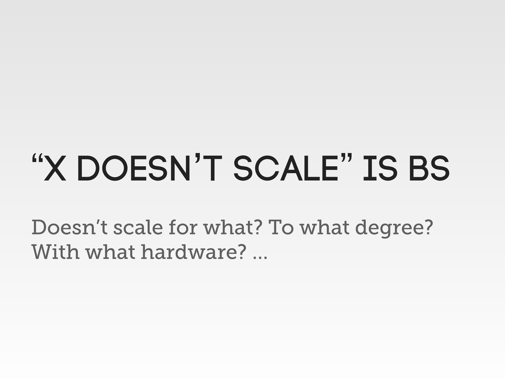 Doesn't scale for what? To what degree? With wh...