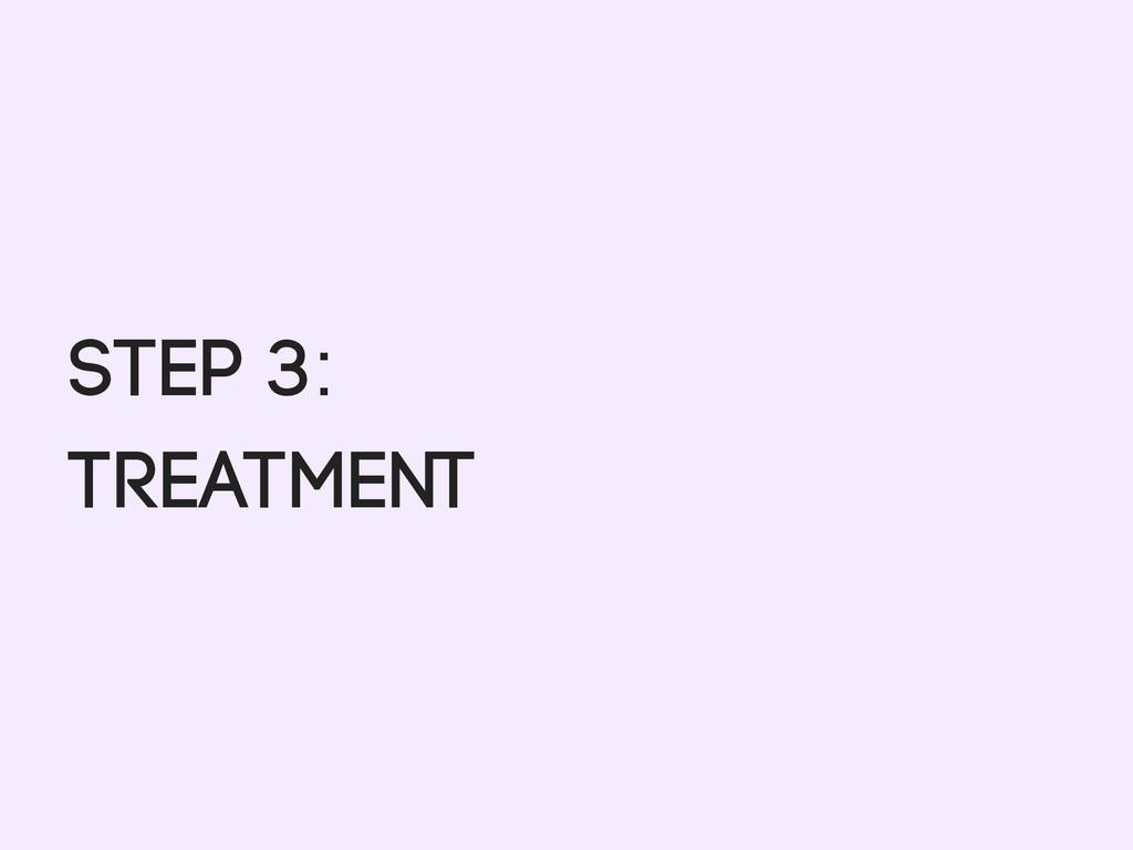 Step 3: Treatment