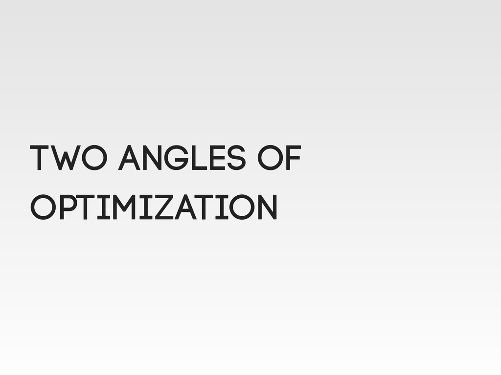 Two angles of optimization