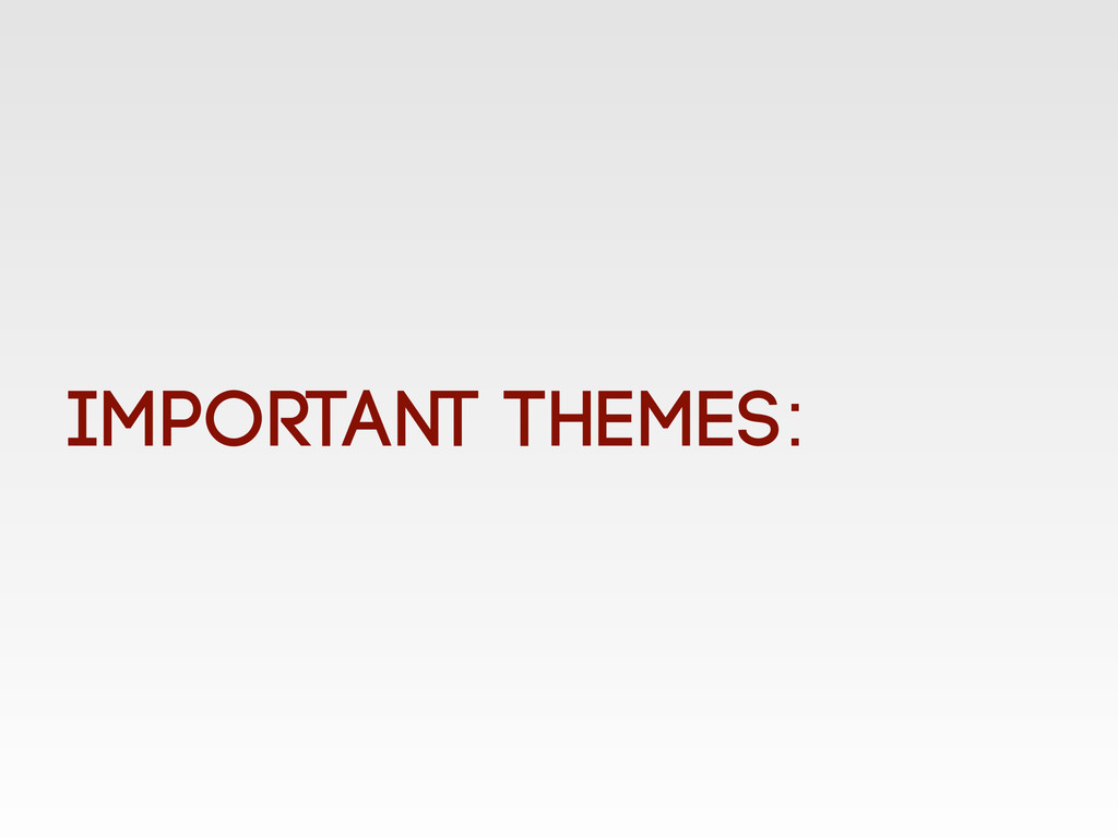 Important Themes: