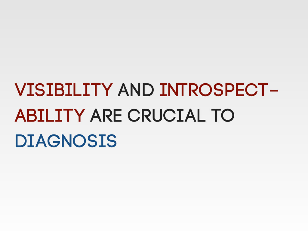 Visibility and Introspect- ability are crucial ...
