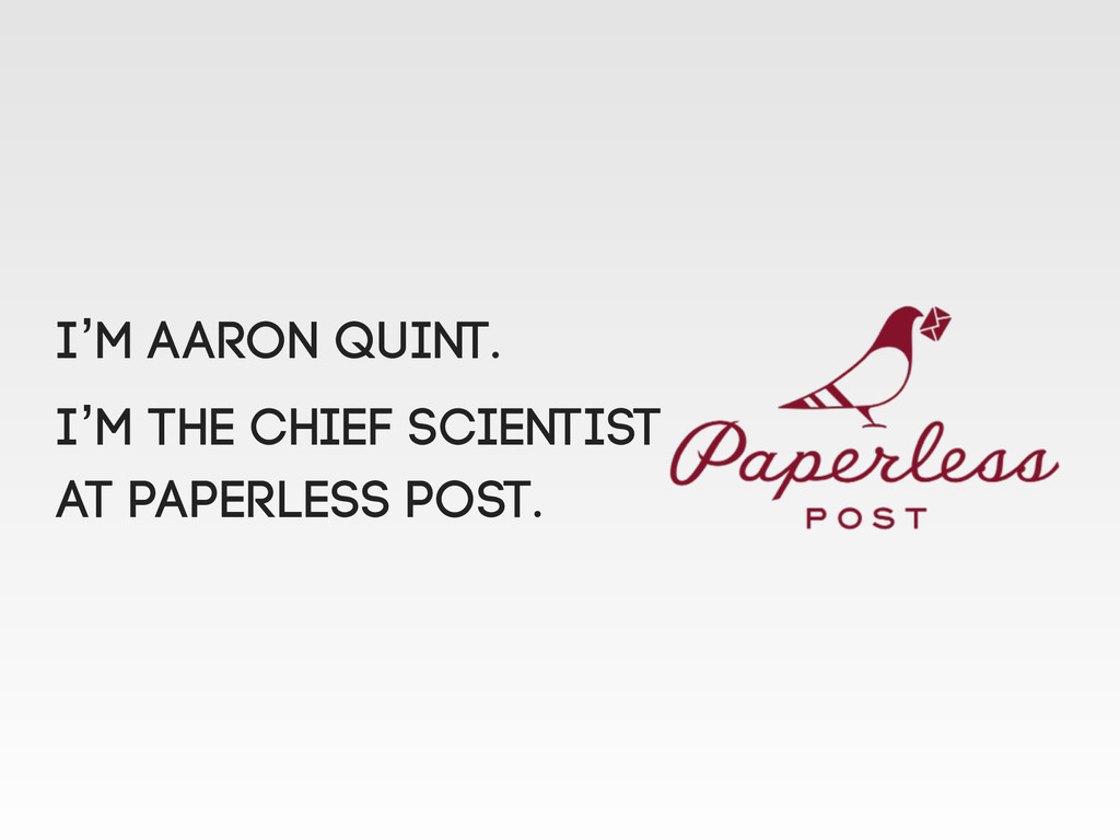 I'm Aaron Quint. I'm the chief Scientist at Pap...
