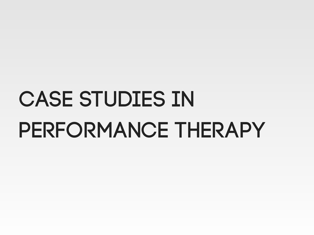 CASE STUDIES in performance therapy