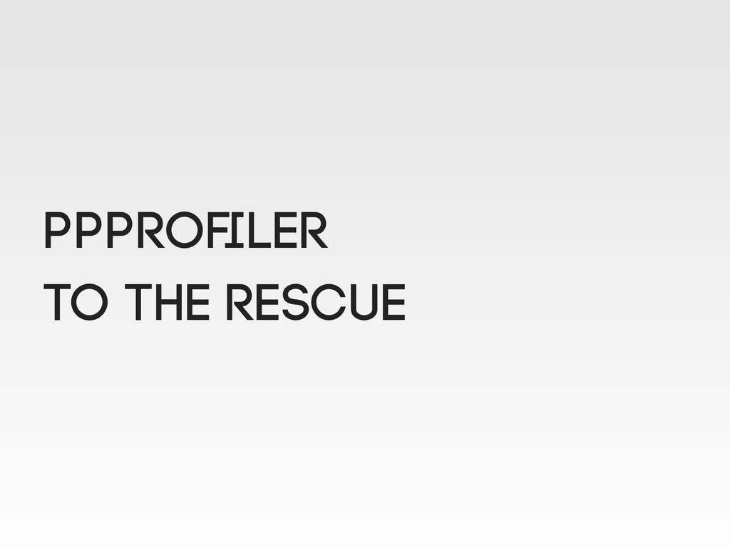 ppprofiler to the rescue
