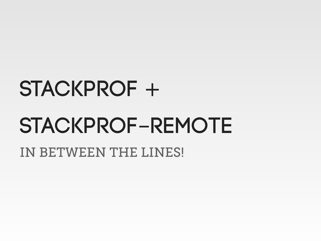 IN BETWEEN THE LINES! stackprof + stackprof-rem...