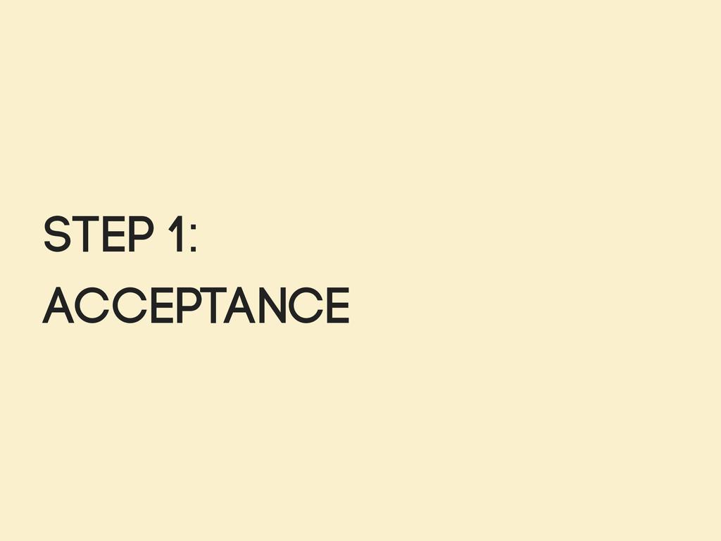 Step 1: Acceptance