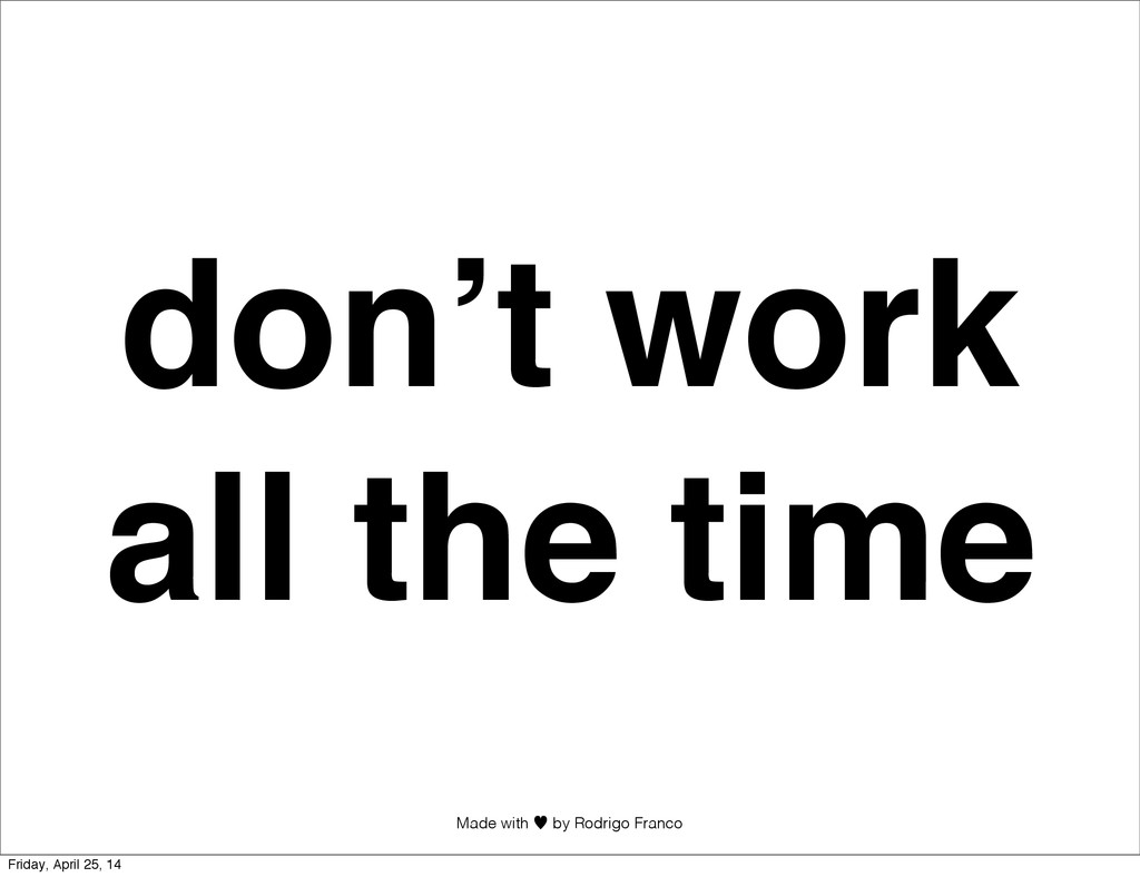 Made with —︎ by Rodrigo Franco don't work all t...